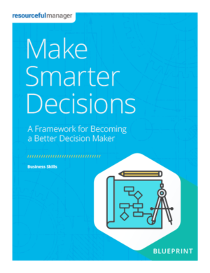 Making Smarter Decisions: A Framework for Becoming a Better Decision Maker