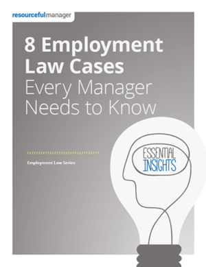 8 Employment Law Cases Every Manager Needs To Know