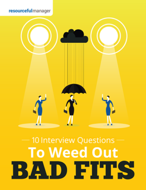 10 Interview Questions to Weed Out the Bad Fits