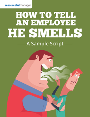 How To Tell An Employee He Smells:A Sample Script