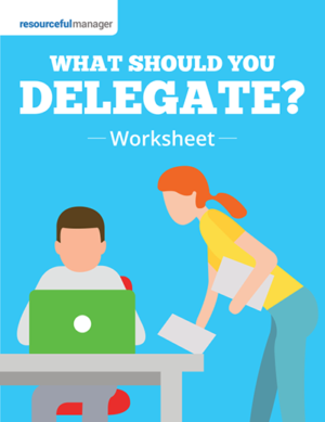 What Should You Delegate:A Handy Worksheet That Will Make Your Job Easier